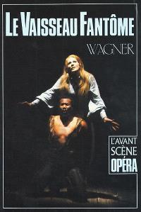 Avant-scène opéra (L'). n° 30, Le vaisseau fantôme : le Hollandais volant = Der Fliegende Holländer