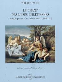 Le chant des muses chrétiennes : cantique spirituel et dévotion en France (1685-1715)