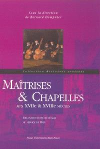 Maîtrises et chapelles aux XVIIe et XVIIIe siècles : des institutions musicales au service de Dieu