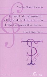Un siècle de vie musicale à l'église de la Trinité à Paris : de Théodore Salomé à Olivier Messiaen
