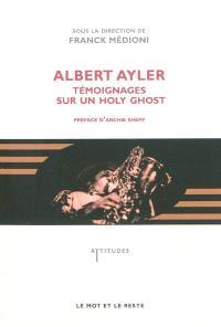 Albert Ayler : témoignages sur un holy ghost