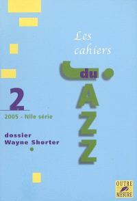 Cahiers du jazz (Les), nouvelle série. n° 2, Dossier Wayne Shorter