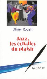 Jazz, les échelles du plaisir : intermédiaires et culture lettrée en France au XXe siècle
