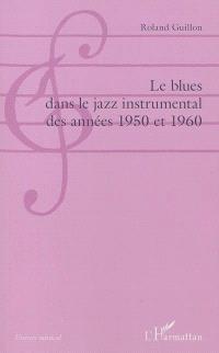 Le blues dans le jazz instrumental des années 1950 et 1960