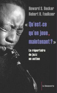 Qu'est-ce qu'on joue, maintenant... ? : le répertoire de jazz en action