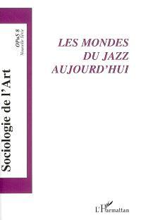 Sociologie de l'art, Opus. n° 8, Les mondes du jazz aujourd'hui