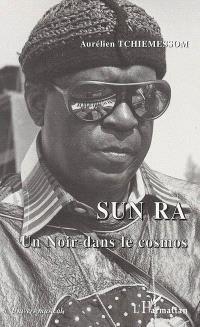 Sun Ra : un Noir dans le cosmos