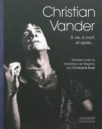 Christophe Vander : à vie, à mort, et après... : entretien avec le fondateur de Magma