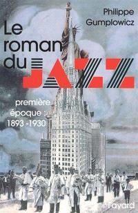 Le roman du jazz. Volume 1, Première époque, 1893-1930