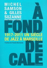 A fond de cale : un siècle de jazz à Marseille, 1920-2010