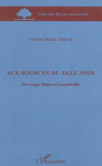 Aux sources du jazz noir : de Congo Plains à Léopoldville