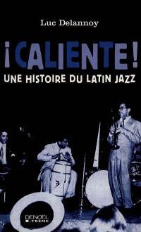 Caliente : une histoire du latin jazz