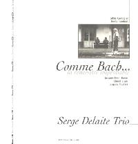 Comme Bach... la rencontre improbable : Serge Delaite trio