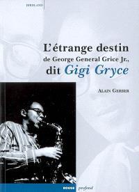 L'étrange destin de George General Grice Jr., dit Gigi Gryce
