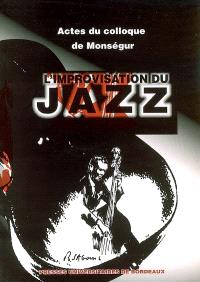 L'improvisation du jazz : actes du 2e colloque de Monségur, 2 juil. 2004