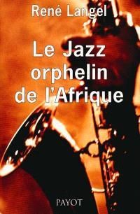 Le jazz, orphelin de l'Afrique