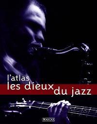 Les dieux du jazz : l'atlas