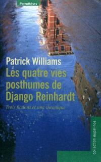 Les quatre vies posthumes de Django Reinhardt : trois fictions et une chronique