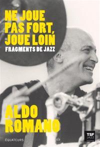Ne joue pas fort, joue loin : fragments de jazz
