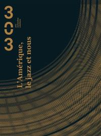 Trois cent trois-Arts, recherches et créations. n° 129, L'Amérique, le jazz et nous