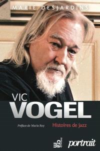 Vic Vogel  : histoires de jazz