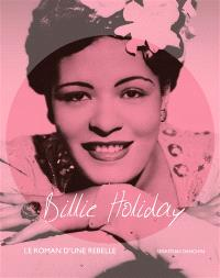 Billie Holiday : le roman d'une rebelle
