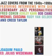 Jazz covers from the 1940s-1990s : featuring interviews with six legendary jazz personalities : Fred Cohen, Ashley Kahn, Bob Ciano, Michael Cuscuna, Rudy Van Gelder and Creed Taylor