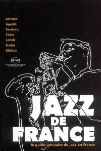 Jazz de France : le guide-annuaire du jazz en France : artistes, agents, festivals, clubs, labels, écoles, médias