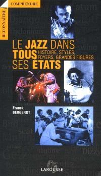 Le jazz dans tous ses états : histoire, style, foyers, grandes figures