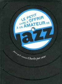Le petit livre à offrir à un amateur de jazz : parce qu'il connaît Charlie par coeur