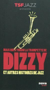 Mais qui a tordu la trompette de Dizzy ? : et autres histoires de jazz