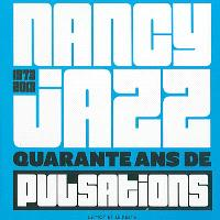 Nancy jazz, 1973-2013 : quarante ans de pulsations