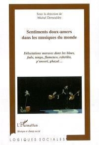 Sentiments doux-amers dans les musiques du monde : délectations moroses dans les blues fado, tango, flamenco, rebetiko, p'ansori, ghazal...