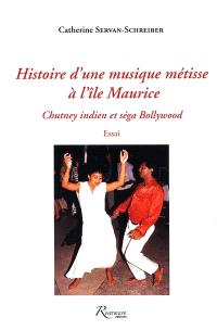 Histoire d'une musique métisse à l'île Maurice : chutney indien et séga Bollywood
