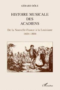 Histoire musicale des Acadiens : de la Nouvelle-France à la Louisiane