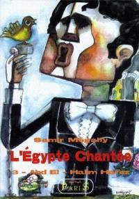 L'Egypte chantée. Volume 3, L'Abd el-Halim Hafez