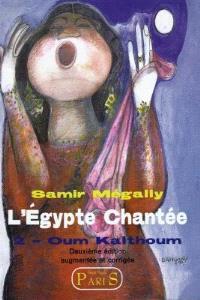 L'Egypte chantée. Volume 2, L'Oum Kalthoum