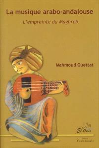 La musique arabo-andalouse. Volume 1, L'empreinte du Maghreb