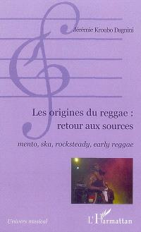 Les origines du reggae : retour aux sources : mento, ska, rocksteady, early reggae