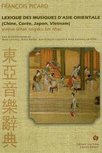 Lexique des musiques d'Asie orientale : Chine, Corée, Japon, Vietnam : yinyue, ûmak, ongaku, âm nhac