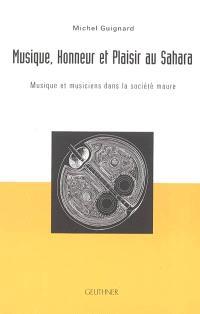 Musique, honneur et plaisir au Sahara : musique et musiciens dans la société maure