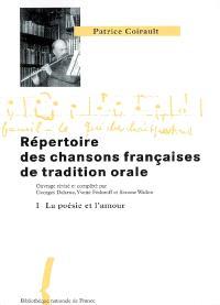 Répertoire des chansons françaises de tradition orale. Volume 1, La poésie et l'amour