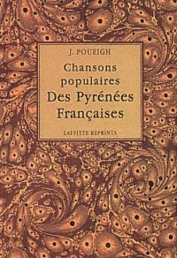 Chansons populaires des Pyrénées françaises : traditions, moeurs, usages