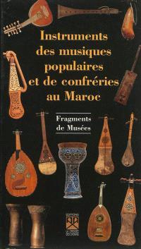 Instruments des musiques populaires et de confréries au Maroc : fragments de musées