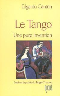 Le tango, une pure invention : essai sur la poésie du tango-chanson