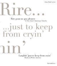 Rire pour ne pas pleurer : le Noir dans l'Amérique blanche = Laughin' just to keep from cryin'