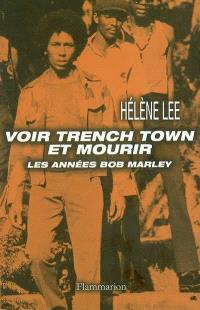 Voir Trench Town et mourir : les années Bob Marley