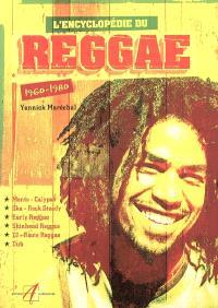 L'encyclopédie du reggae : 1960-1980 : Mento Calypso, Ska Rock Steady, Early Reggae, Skinhead Reggae, DJ Roots Reggae, Dub