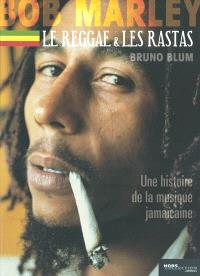 Bob Marley, le reggae et les rastas : une histoire de la musique jamaïcaine