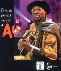 Et si on parlait un peu d'Ali... : hommage du monde, hommage du Mali